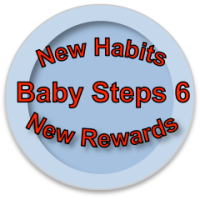 Baby Steps 6: New Habits - New Rewards